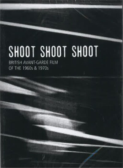 Buy Shoot Shoot Shoot: The London Film-Makers Co-op & British Avant-Garde Film of the 1960s & 1970s