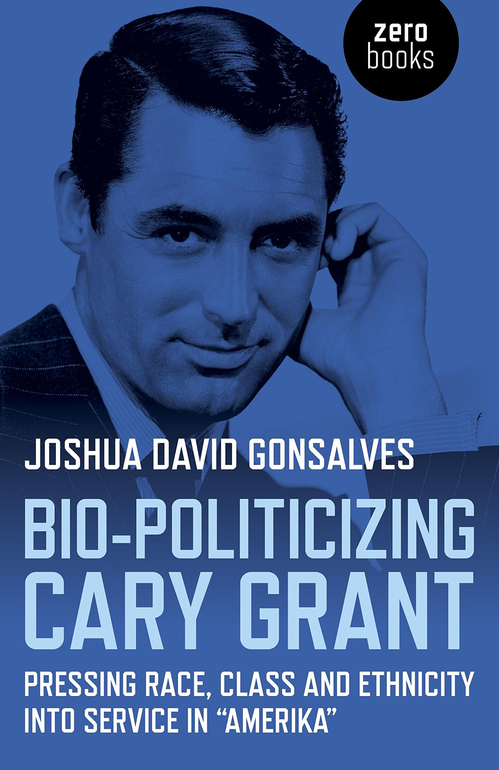 Buy Bio-Politicizing Cary Grant: Pressing Race, Class and Ethnicity into Service in