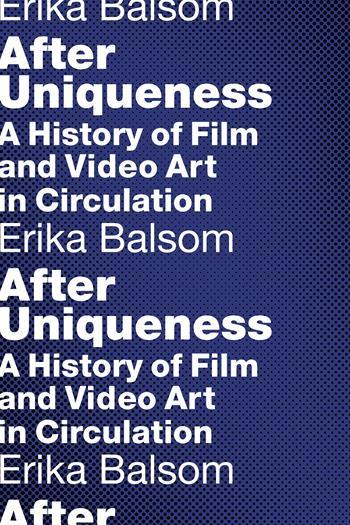 Buy After Uniqueness: A History of Film and Video Art in Circulation
