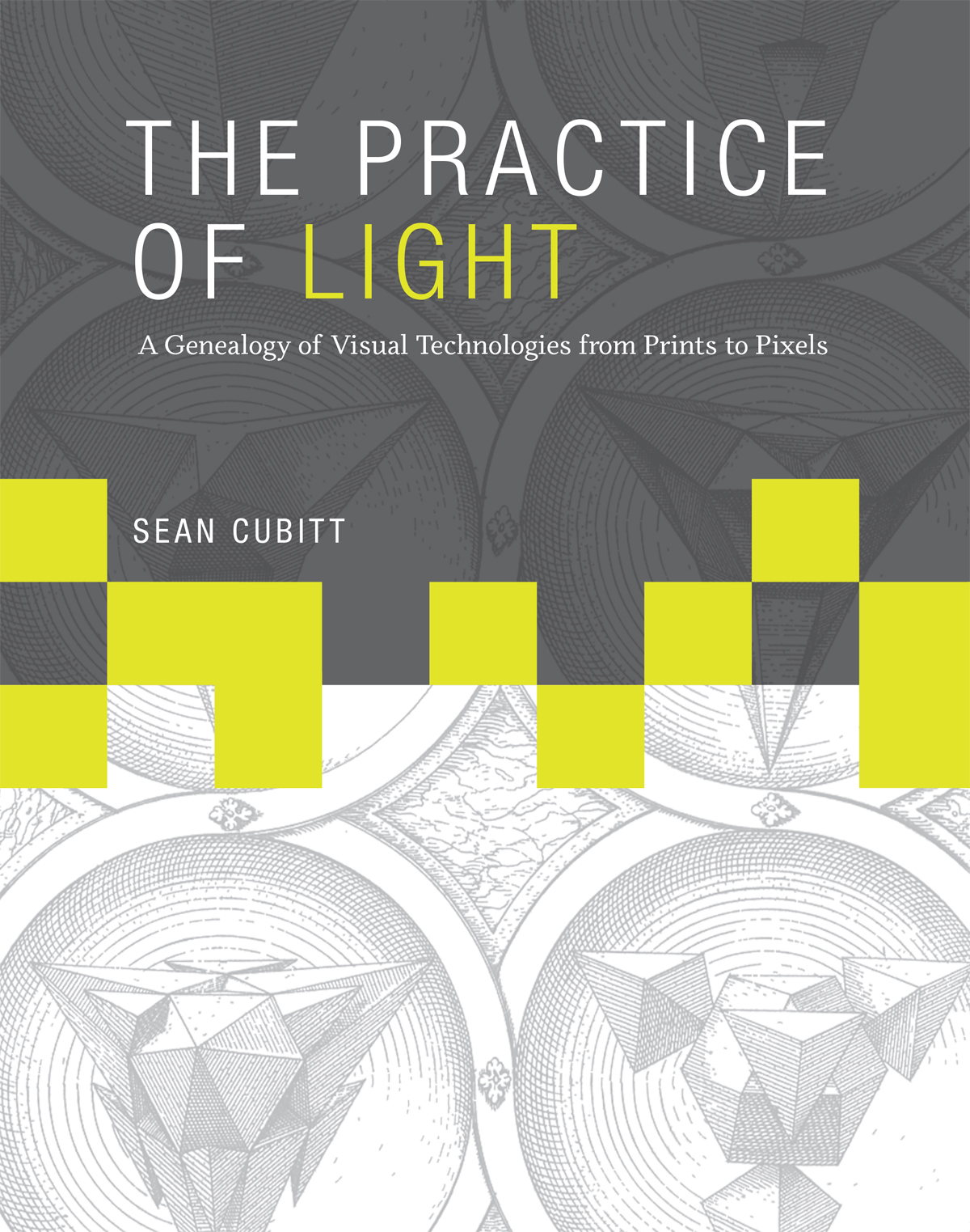 Buy The Practice of Light: A Genealogy of Visual Technologies from Prints to Pixels