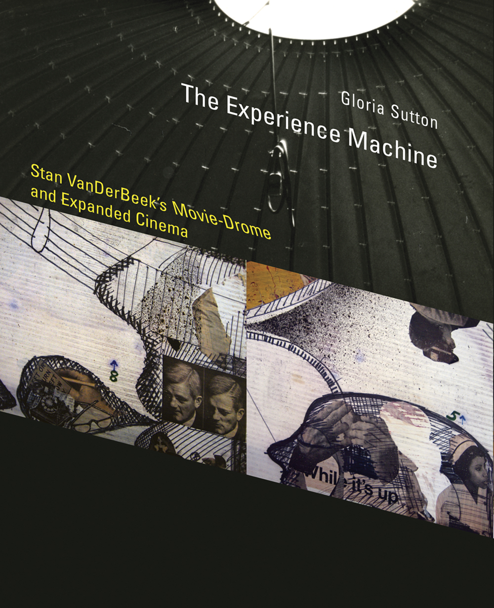 Buy The Experience Machine: Stan Vanderbeek's Movie-Drome and Expanded Cinema