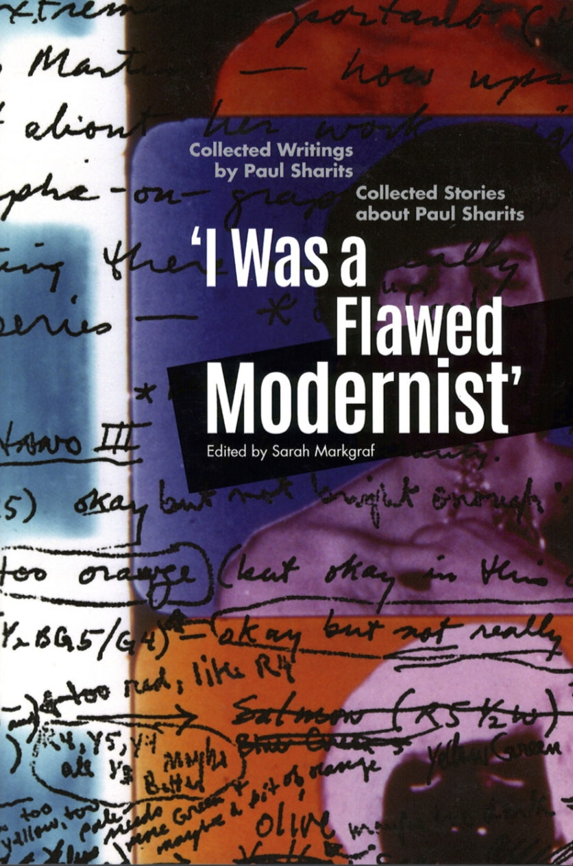 Buy 'I Was a Flawed Modernist': Collected Writings by Paul Sharits Collected Stories about Paul Sharits