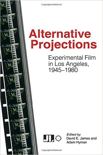 Buy Alternative Projections: Experimental Film in Los Angeles, 1945-1980