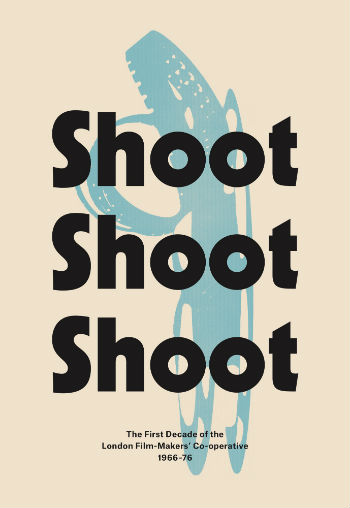 Buy Shoot Shoot Shoot: The First Decade of the London Film-Makers' Co-operative 1966-76