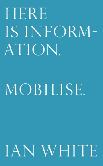Buy Here is Information. Mobilise: Selected Writings by Ian White