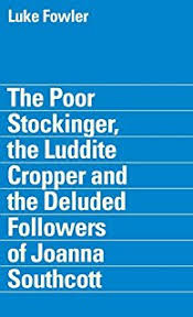 Buy the Poor Stockinger, the Luddite Cropper and the Deluded Followers of Joanna Southcott
