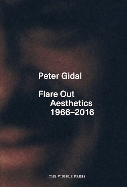 Flare Out: Aesthetics 1966-2016 - Peter Gidal