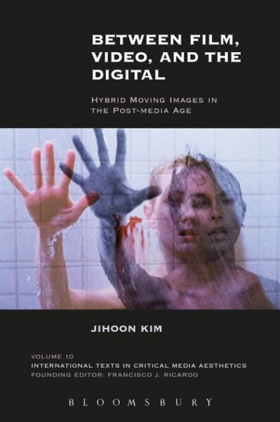 Between Film, Video, and the Digital Hybrid Moving Images in the Post-Media Age - Jihoon Kim