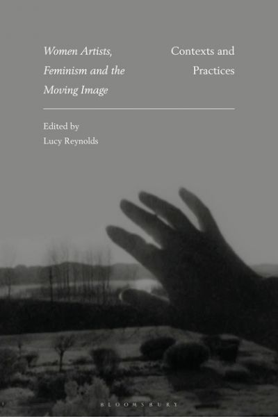 Women Artists, Feminism and the Moving Image - Lucy Reynolds (ed)