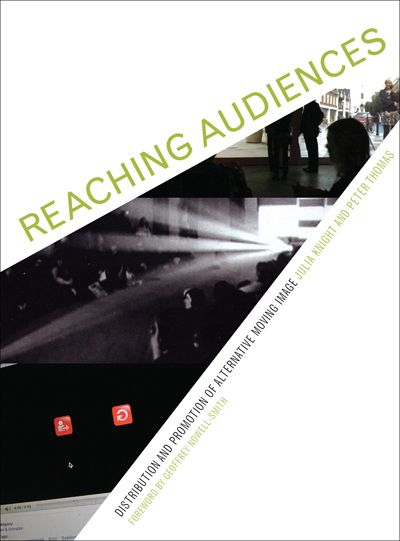 Reaching Audiences Distribution and Promotion of Alternative Moving Image - Julia Knight & Peter Thomas