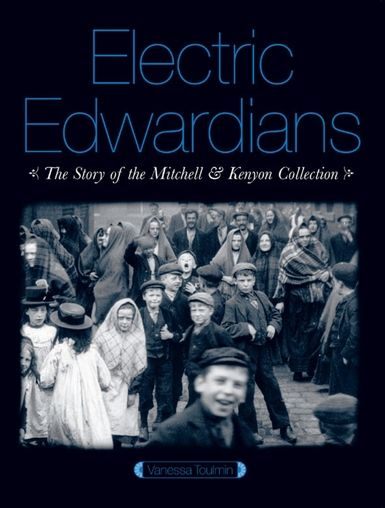 Electric Edwardians: The Films of Mitchell and Kenyon (Book)