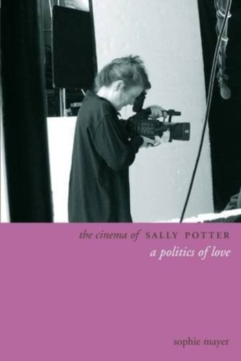 The Cinema of Sally Potter - A Politics of Love - Sophie Mayer