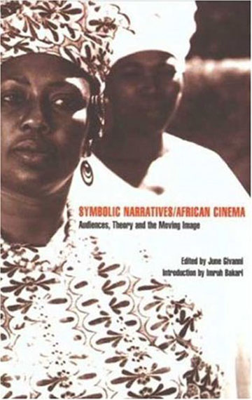 Buy Symbolic Narratives/African Cinema: Audiences, Theory and the Moving Image